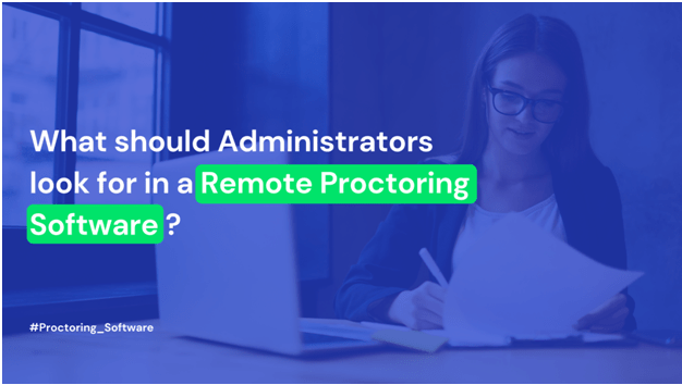 What should Administrators look for in a Remote Proctoring Software?