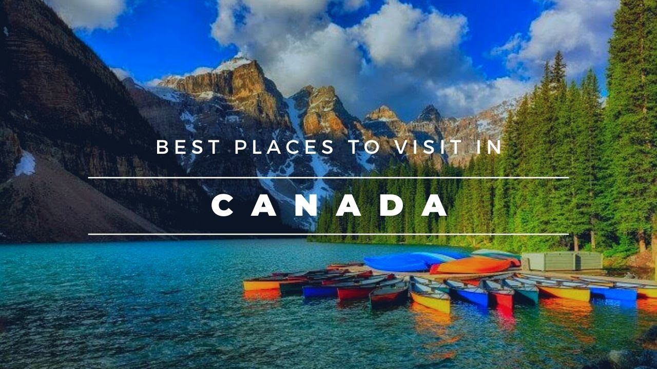 Best Places To Visit In Canada In 2020
