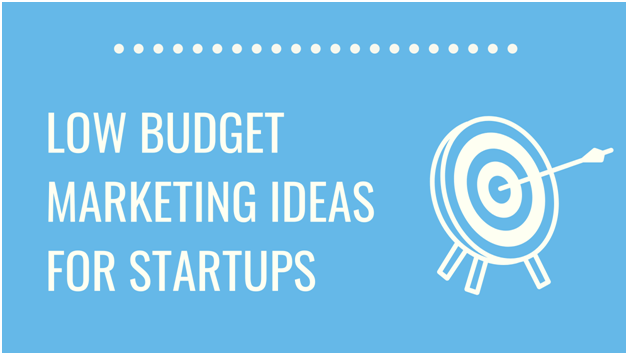 Low budget marketing ideas for startups