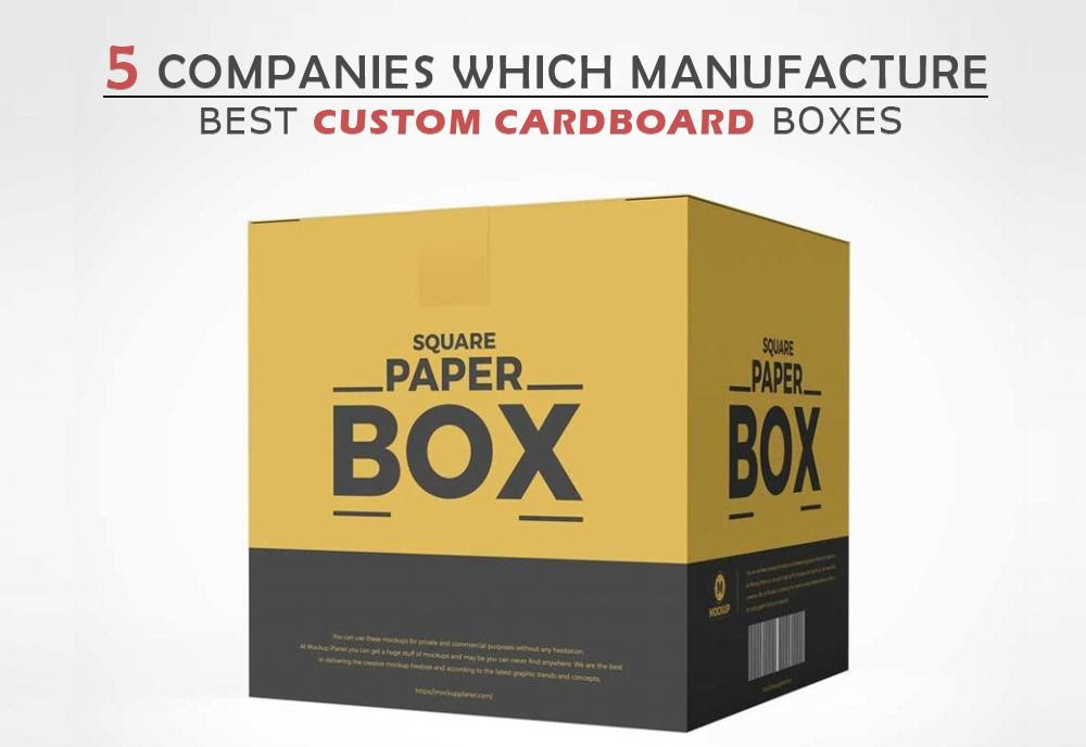 5 companies which Manufacture Best Custom Cardboard Boxes