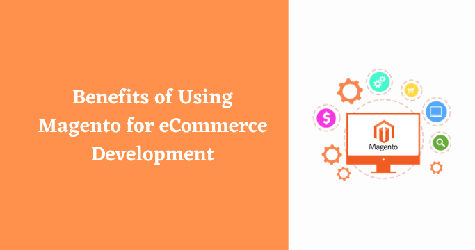 Benefits of Using Magento for eCommerce Development