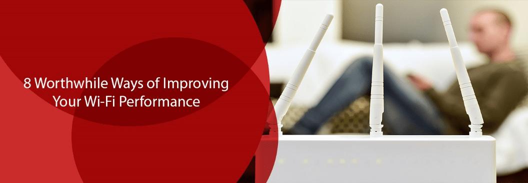 8 Worthwhile Ways of Improving Your Wi-Fi Performance