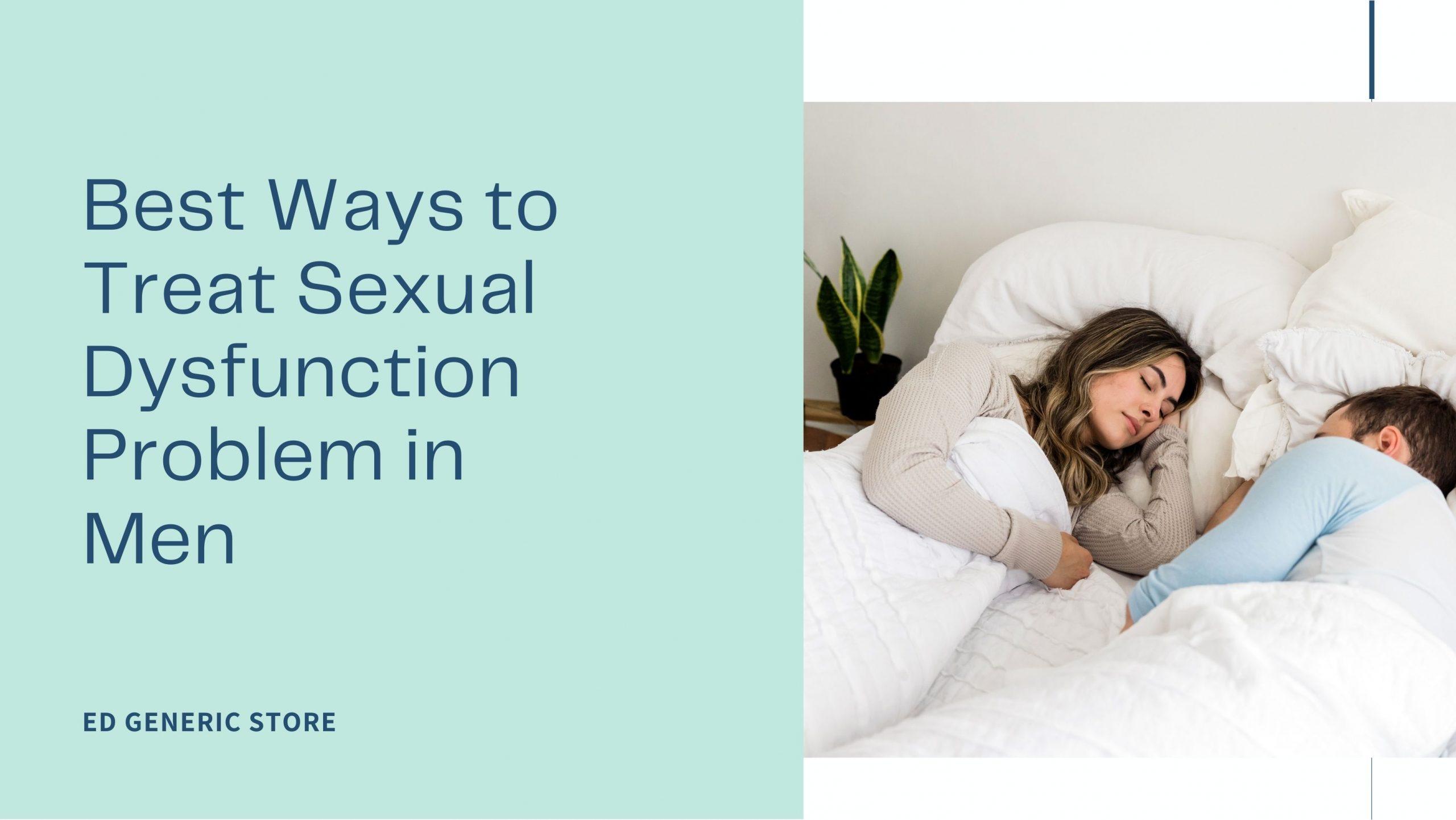 Best Ways to Treat Sexual Dysfunction Problem in Men