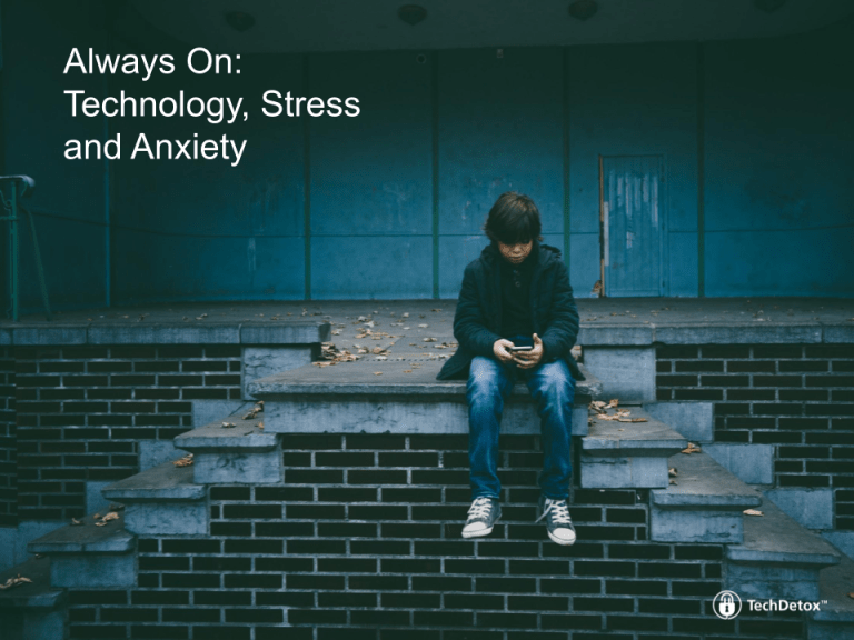 Always On: Technology, Stress and Anxiety techdetoxbox.com