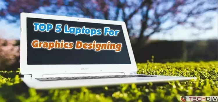top5 laptops for graphics designing