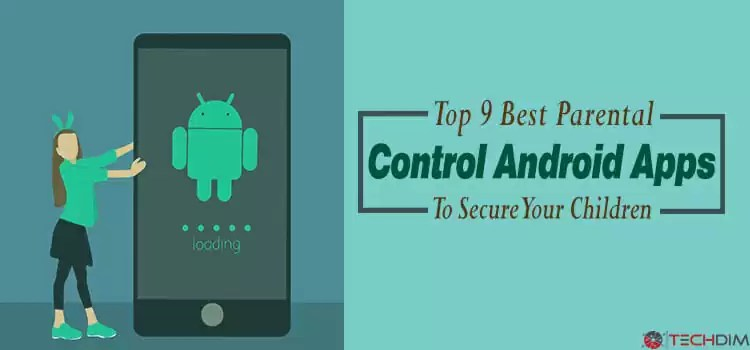 Top 9 best Parental Control Android Apps to Secure Your Children in 2018