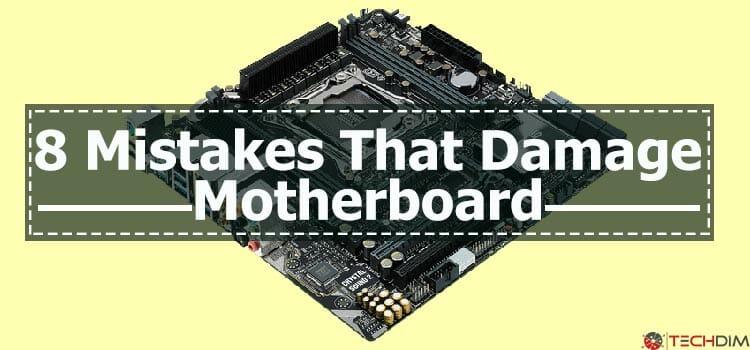 8 Mistakes That Damage Motherboard | Still Careless! | TechDim