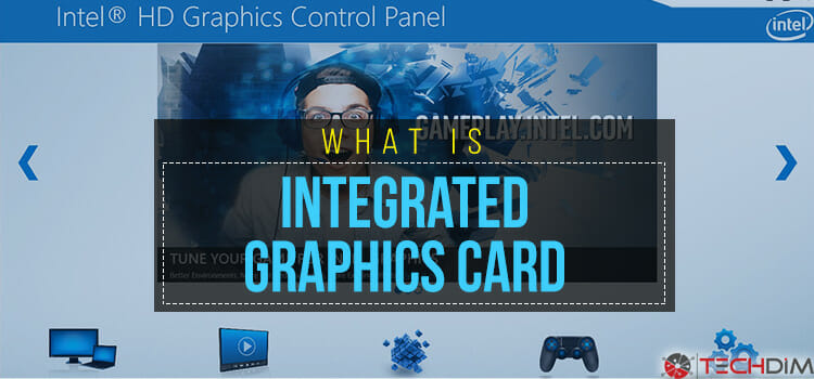 What is Integrated Graphics Card? It's Pros & Cons   TechDim