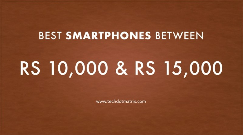 best smartphones between Rs 10000 and Rs 15000