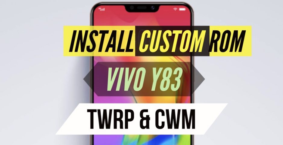 install custom rom on VIVO Y83 TWRP and CWM