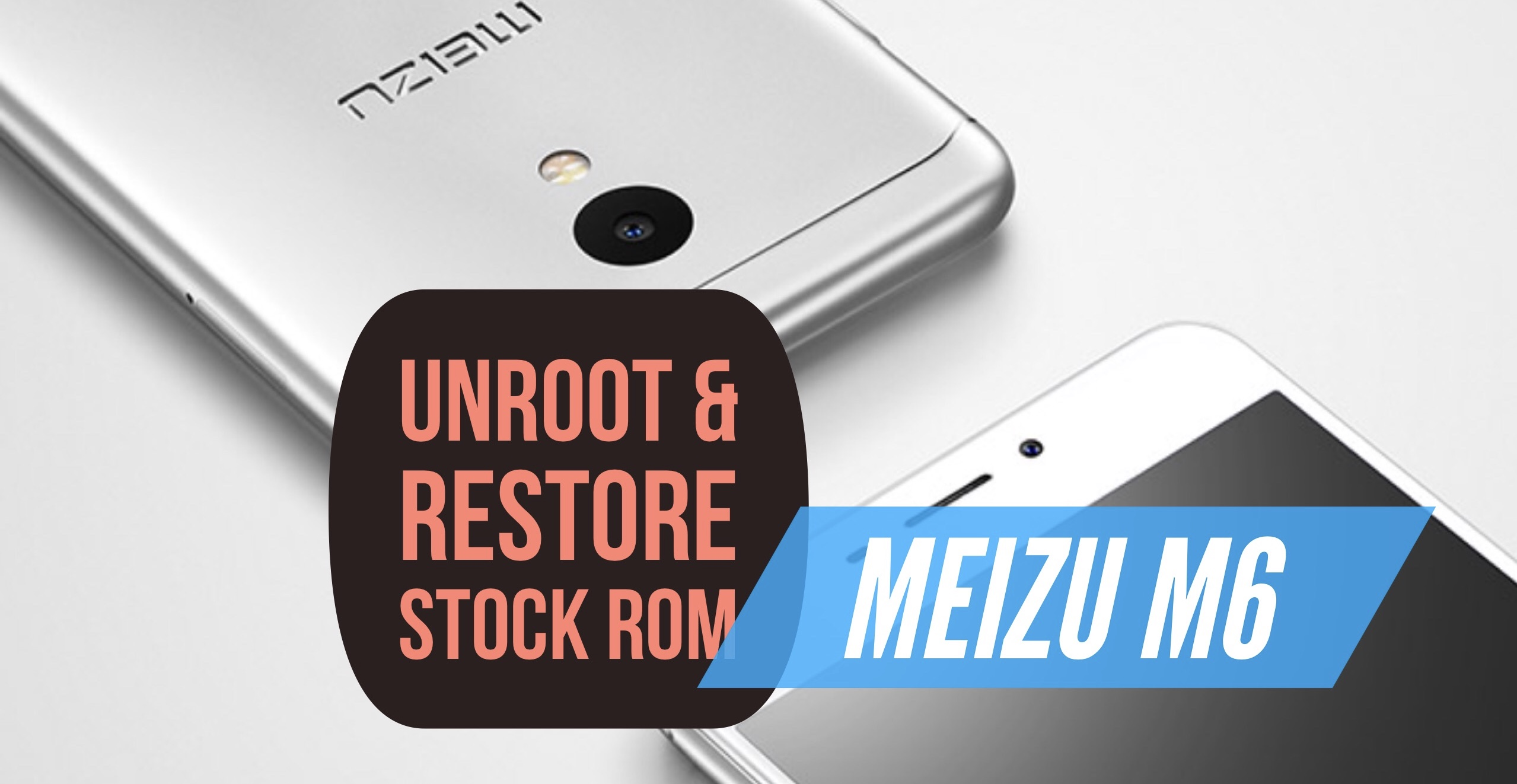 How to Unroot Meizu M6 & Restore Stock ROM? INSTALL!