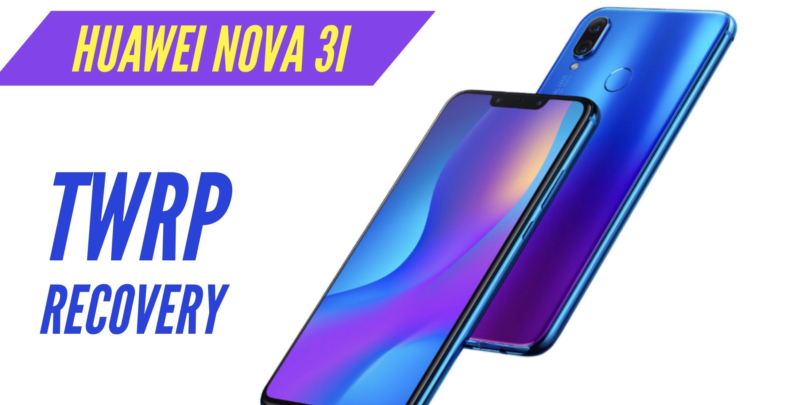 How to Install TWRP Recovery on Huawei Nova 3i? Step By Step GUIDE!