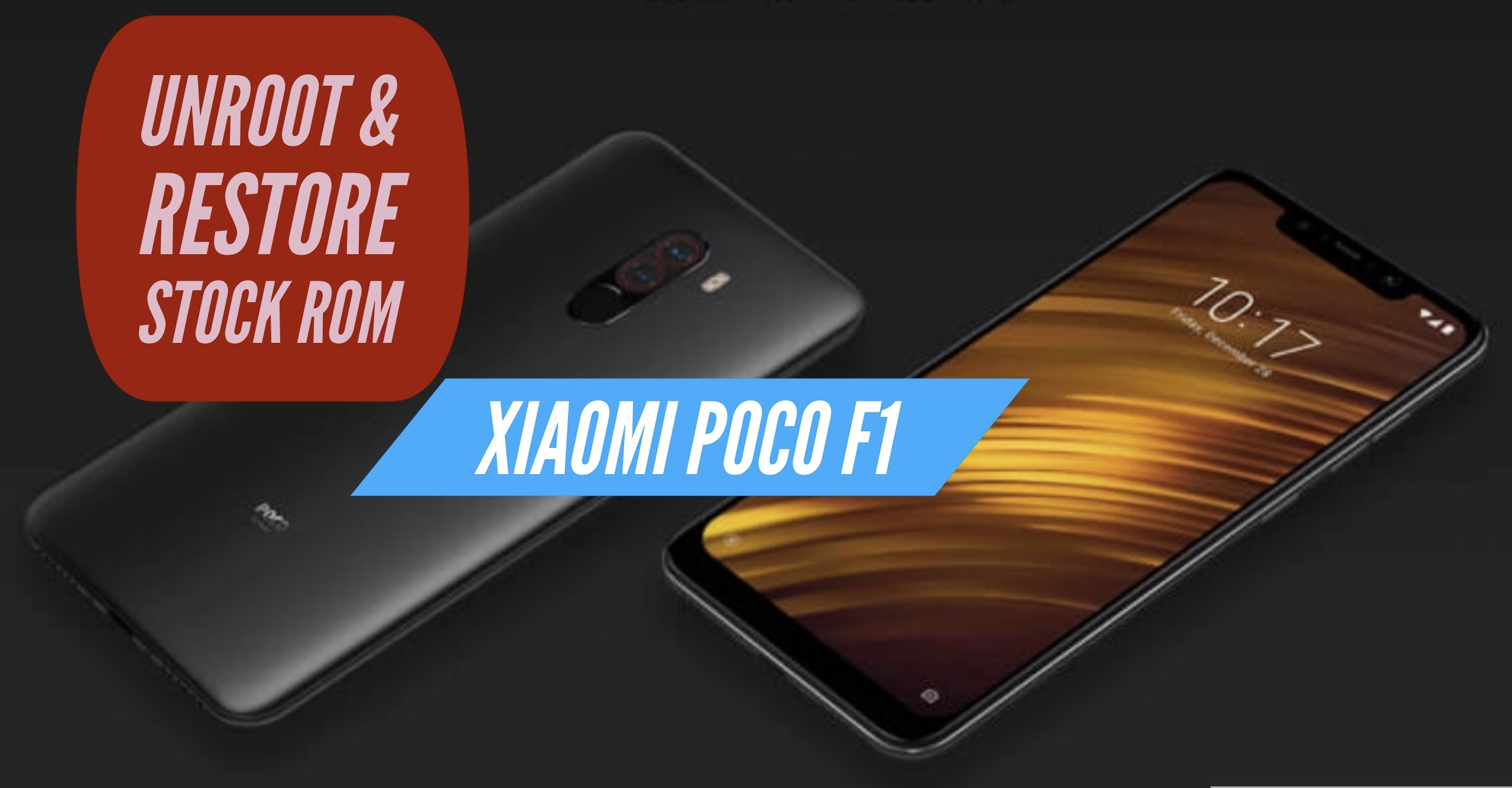 How to Unroot Xiaomi Poco F1 & Restore Stock ROM? INSTALL!