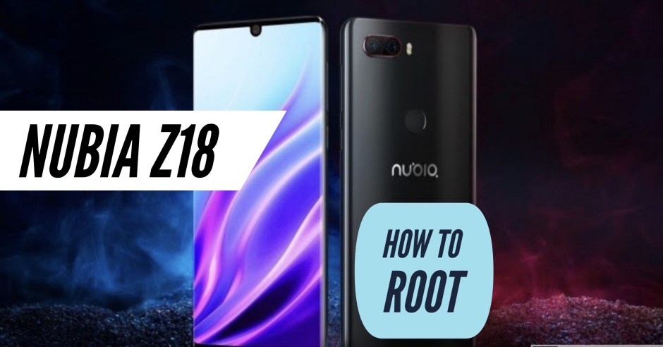 How to Root Nubia Z18 via SuperSU & Magisk + Two More METHODS!