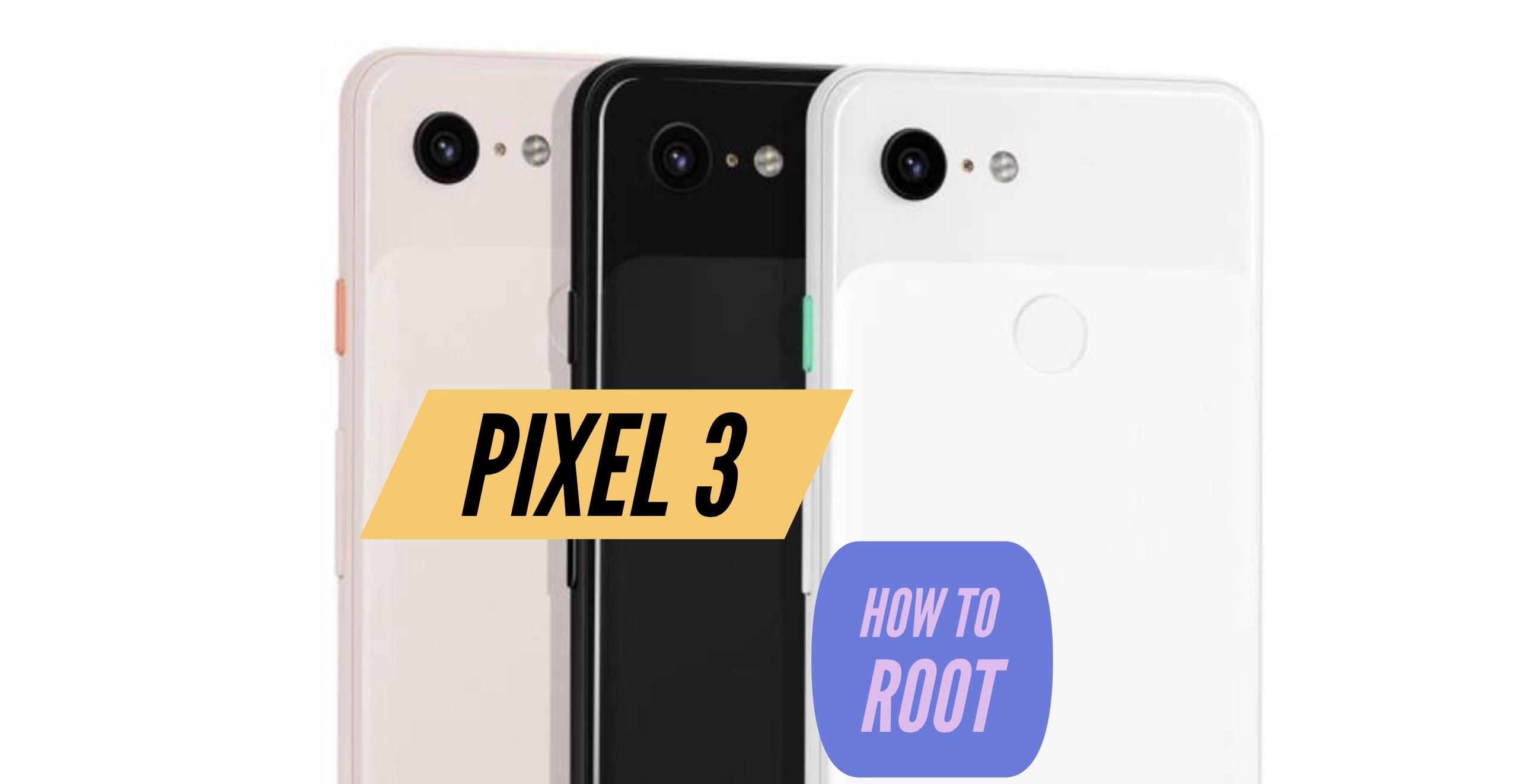 How to Root Google Pixel 3 via SuperSU & Magisk + Without PC + More!