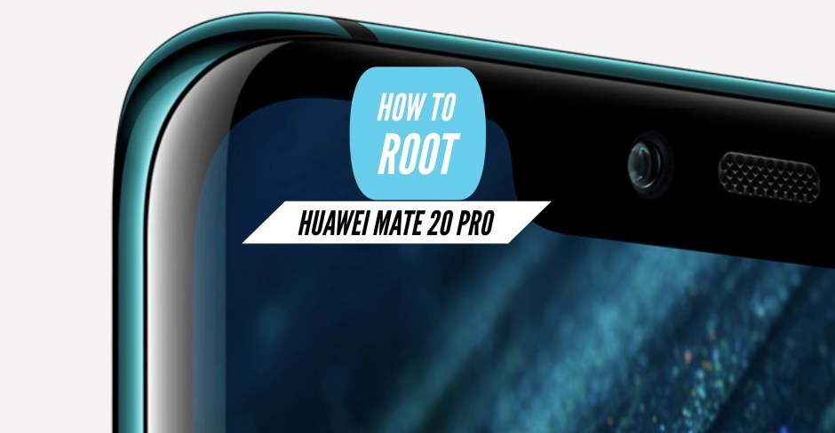 How to Root Huawei Mate 20 Pro via SuperSU & Magisk & Without PC!
