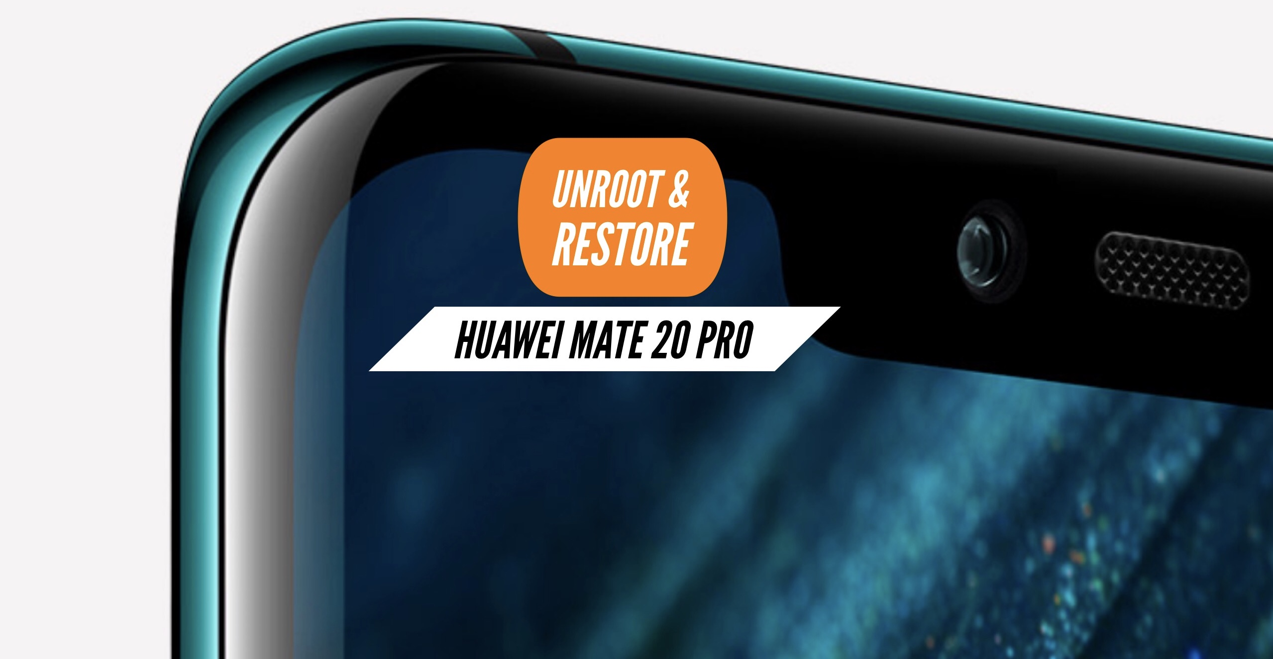 How to Unroot Huawei Mate 20 Pro & Restore Stock ROM? INSTALL!