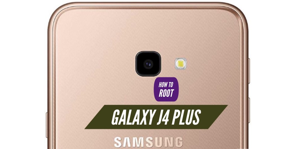 How to Root Galaxy J4 Plus via SuperSU & Magisk & Without PC!
