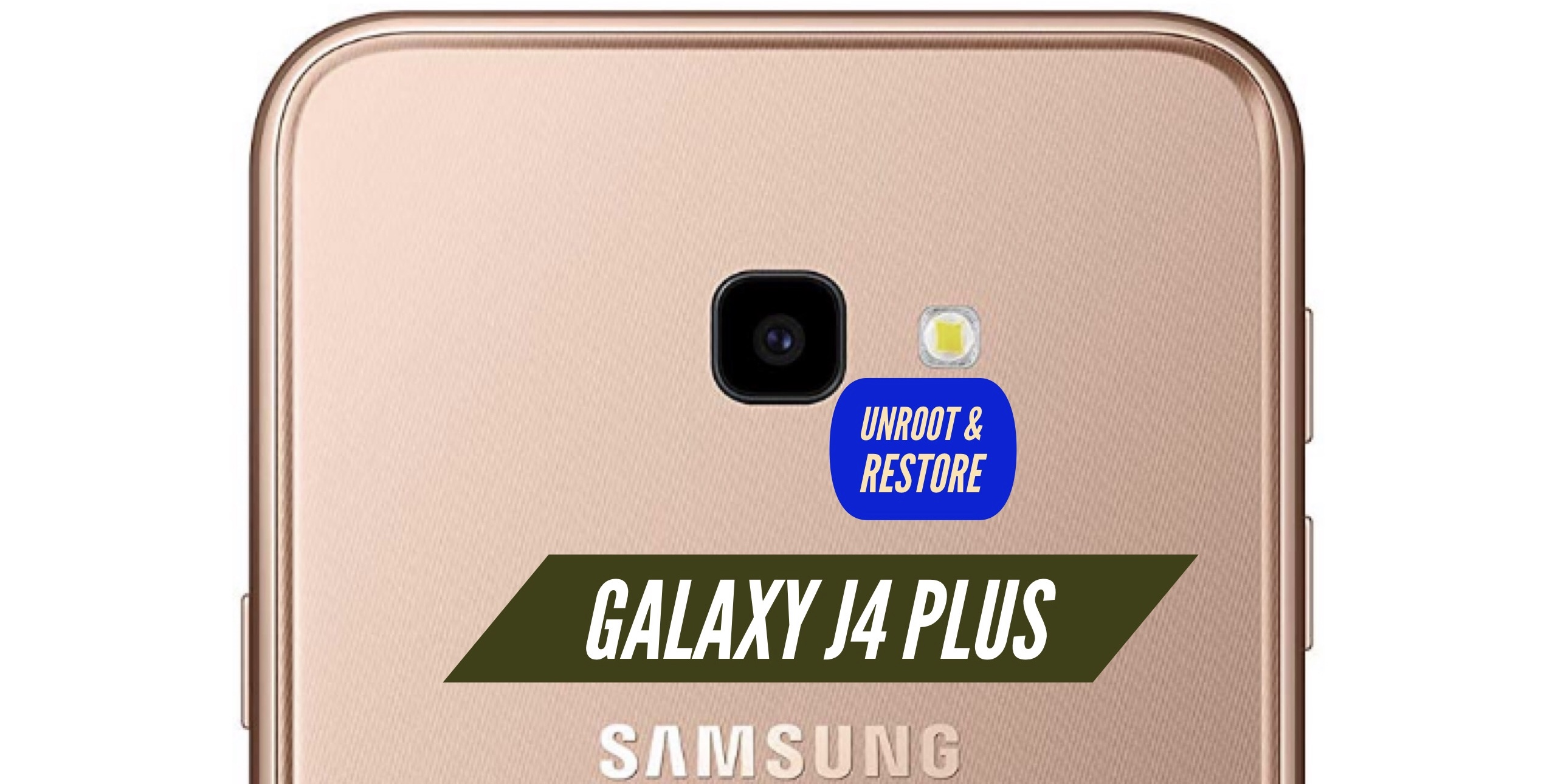 Unroot Galaxy J4 Plus & Restore - Stock ROM Firmware Download!