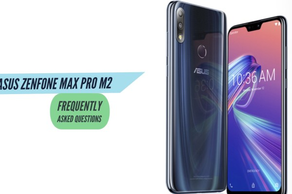 Asus Zenfone Max Pro M2 FAQ Frequently Asked Questions