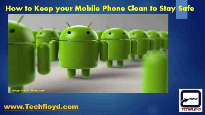 How to Keep your Mobile Phone Clean to Stay Safe