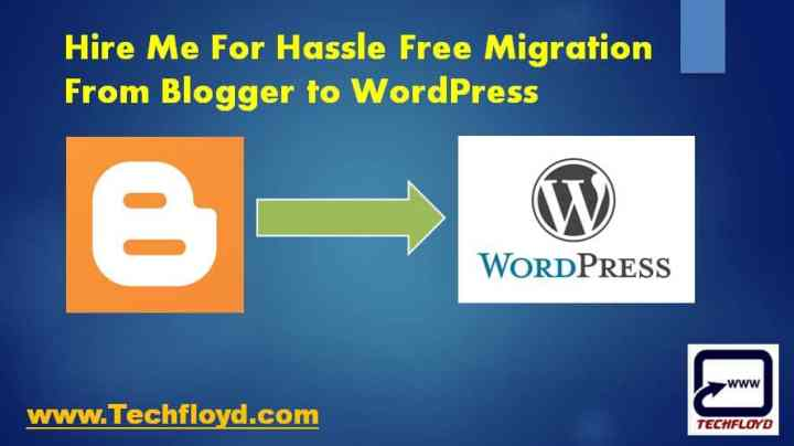 Hire Me For Hassle Free Migration From Blogger to WordPress