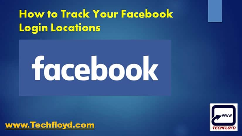 How to Track Your Facebook Logged in Locations