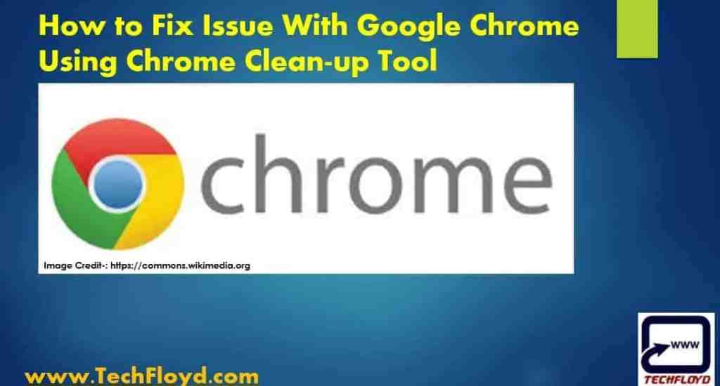 How to Fix Issue With Google Chrome Using Chrome Cleanup Tool