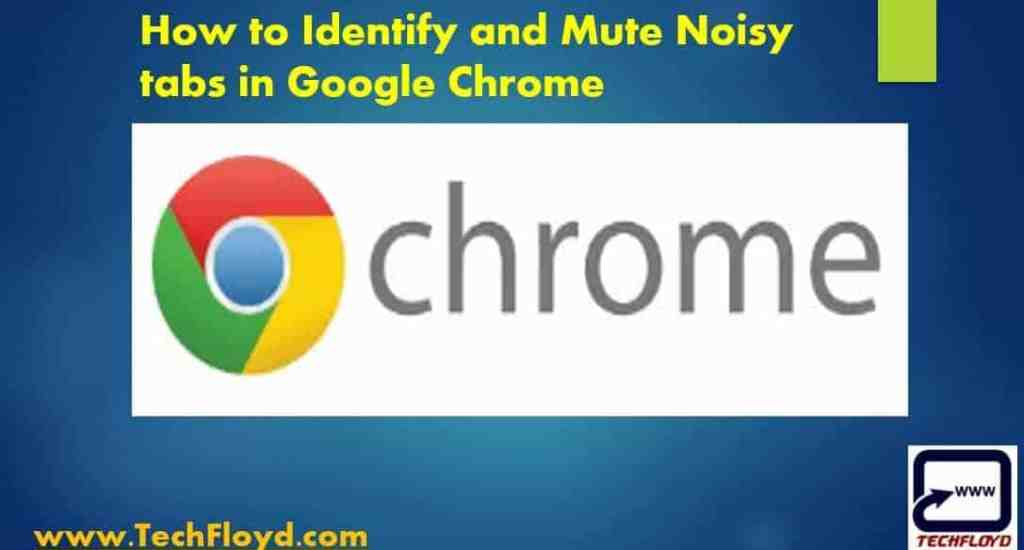 How to Identify & Mute Noisy Tabs in Google Chrome