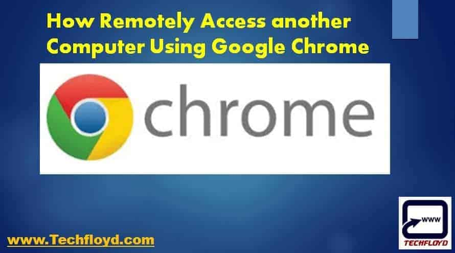 How Remotely Access another Computer Using Google Chrome