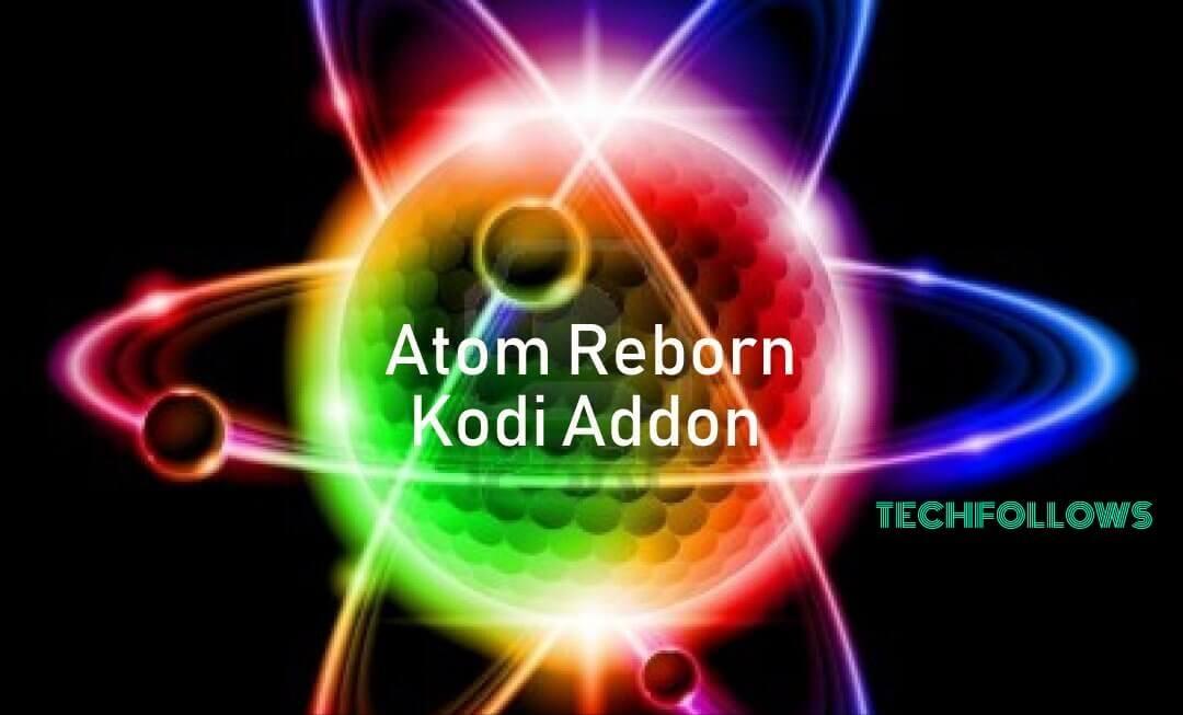 How to Install Atom Reborn Kodi Addon? 2019 - Tech Follows