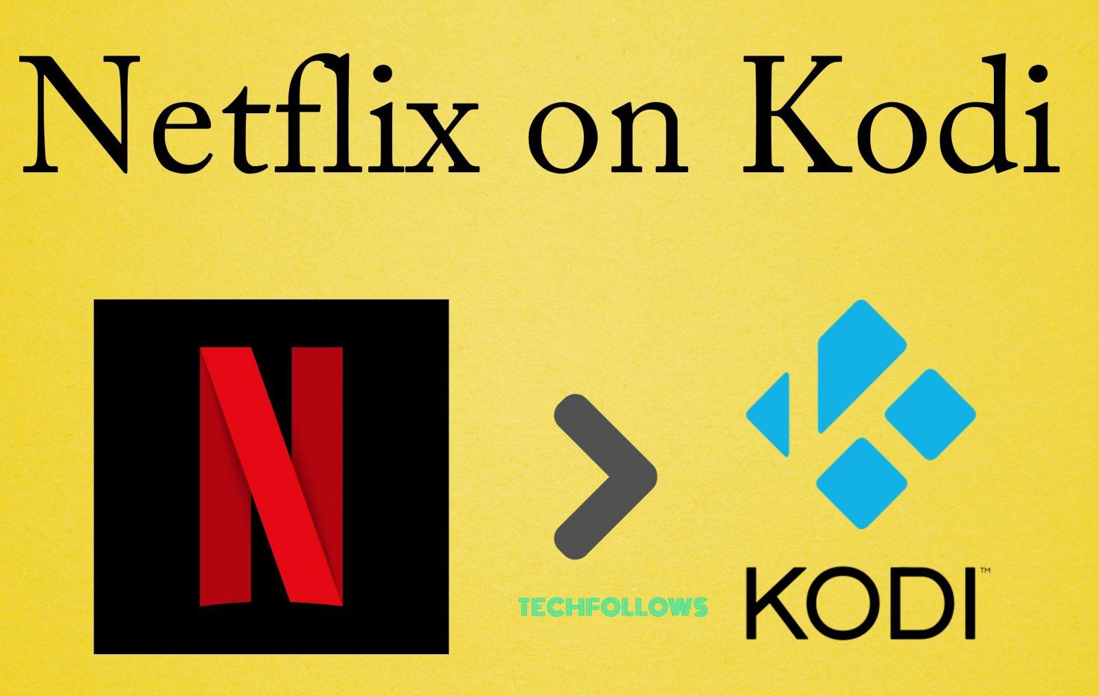 Netflix on Kodi - How to install Kodi Netflix Addon [2019]? - Tech