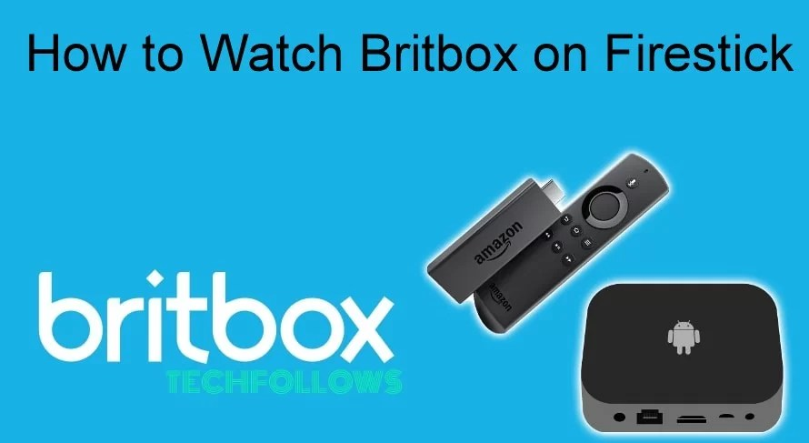 How To Install And Watch Britbox On Firestick 2020 Tech Follows