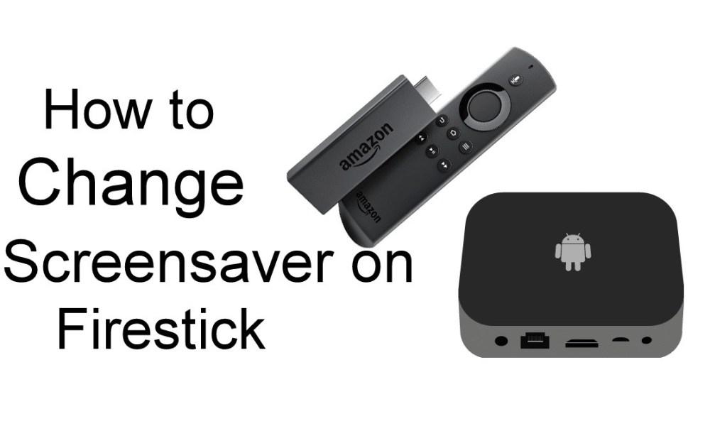 Change Amazon Firestick Screensaver