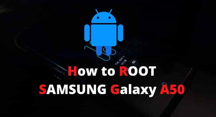 How To Root Samsung Galaxy A50 Supersu Or Magisk Techforus In