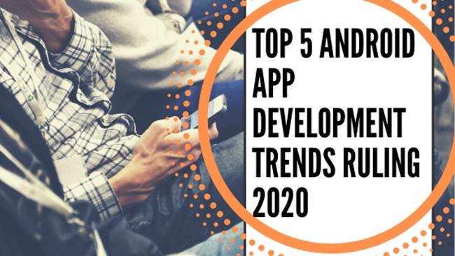 Top 5 Android App Development