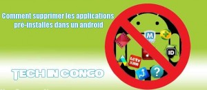 Comment supprimer les applications android pre installe