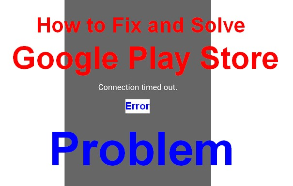 [SOLVED] Error Google Play Store Connection Timed Out Code Problem
