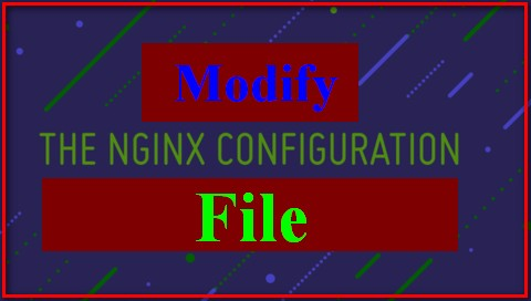 Modify Nginx Configuration file