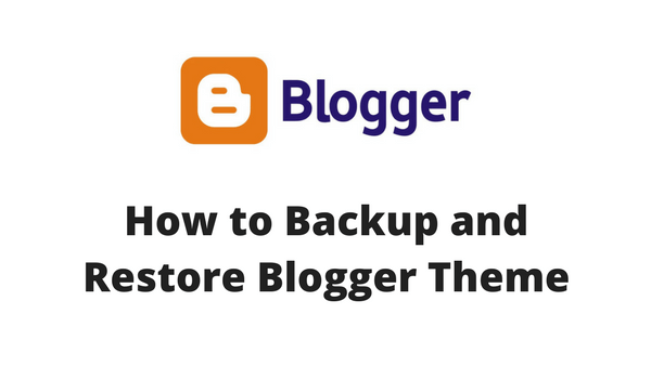 How to Backup and Restore Blogger Theme