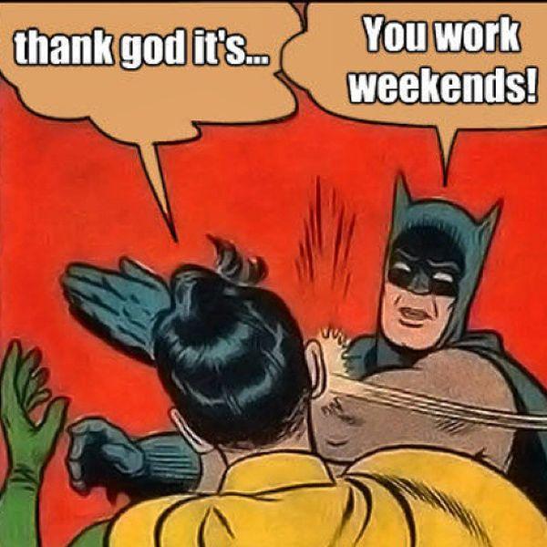 слава богу, это ... у тебя выходные