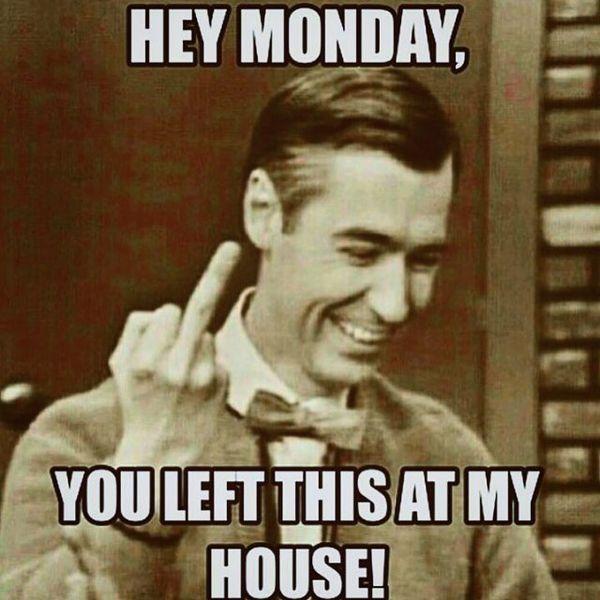 Привет, понедельник, ты оставил это в моем доме