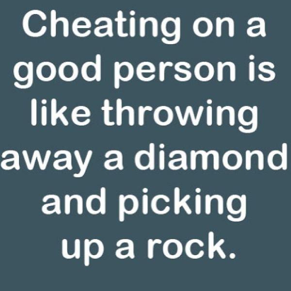 Изменять хорошему человеку - все равно что выбросить алмаз ...