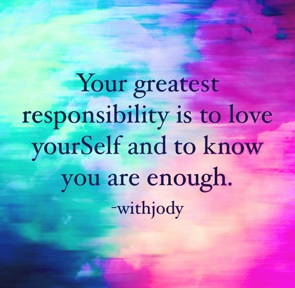 your greatest responsibility is to love yourself