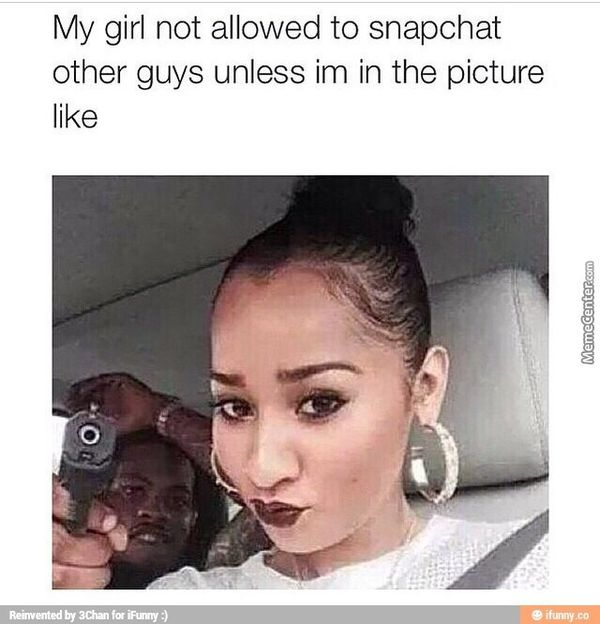 My Girl Not Allowed to Snapchat ohter Guys Unless Im in the Picture Like