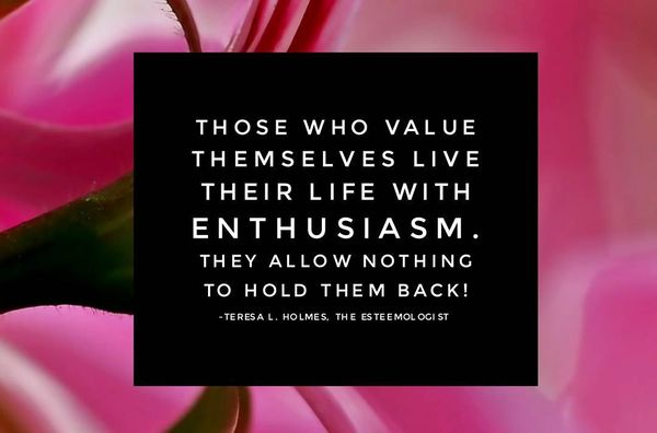 Those Who Value Themselves Live Their Life With ENTUSIASM.