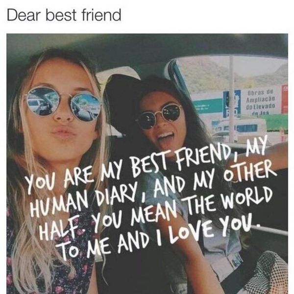You are my best friend, my human diary and my other half.