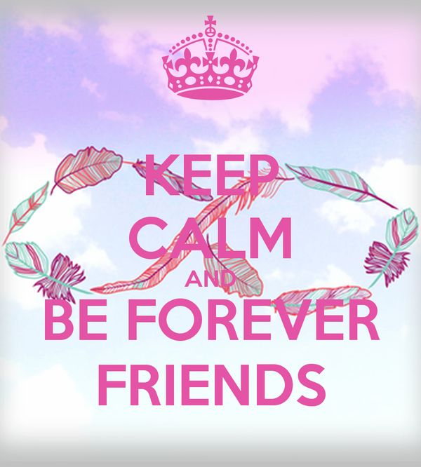 Stay calm and stay friends forever