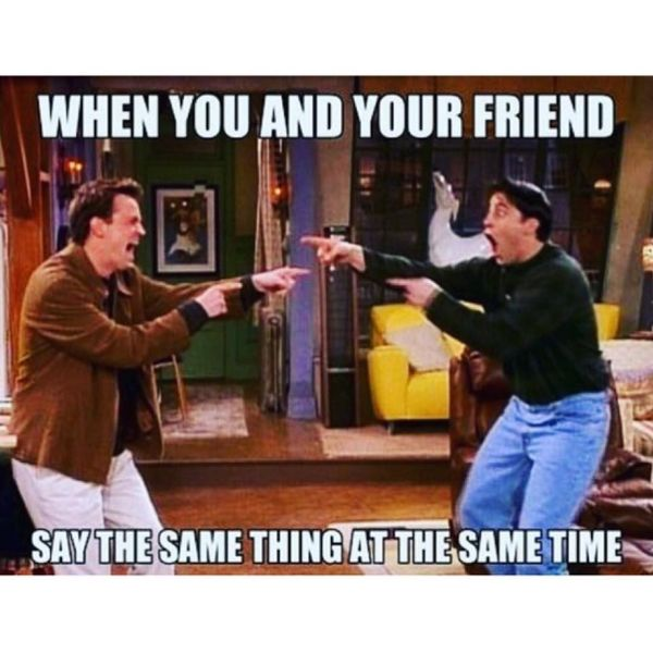 If you and your friend say the same thing at the same time