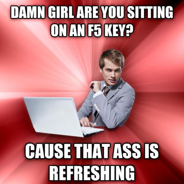 Damn girl are you sitting on an f5 key?